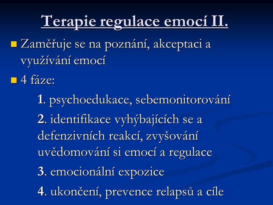  Zaměřuje se na poznání, akceptaci a využívání emocí  4 fáze: 1. psychoedukace, sebemonitorování 2. identifikace vyhýbajících se a defenzivních reak