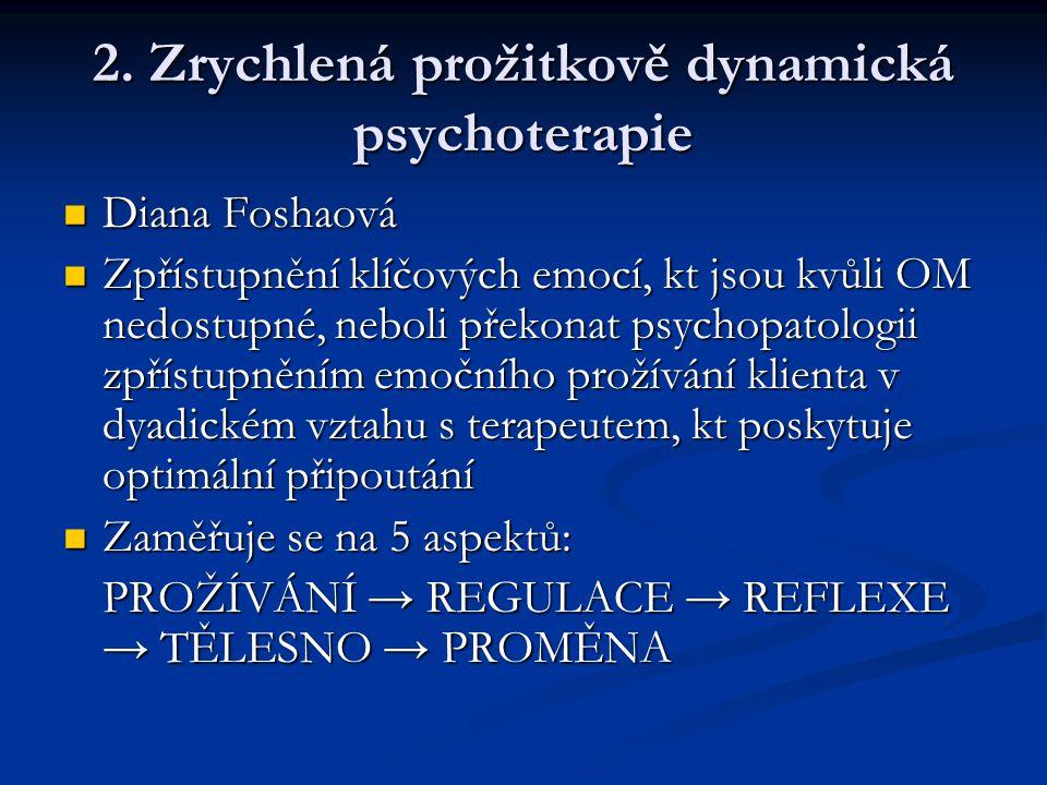 2. Zrychlená prožitkově dynamická psychoterapie  Diana Foshaová  Zpřístupnění klíčových emocí, kt jsou kvůli OM nedostupné, neboli překonat psychopa