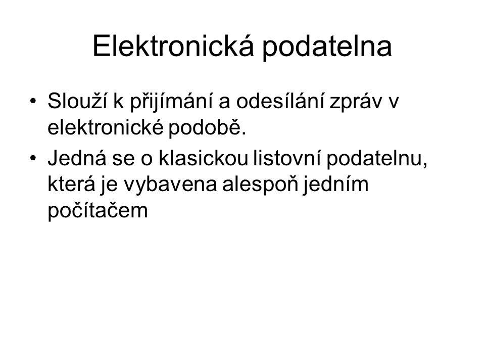 Elektronická podatelna •Slouží k přijímání a odesílání zpráv v elektronické podobě.