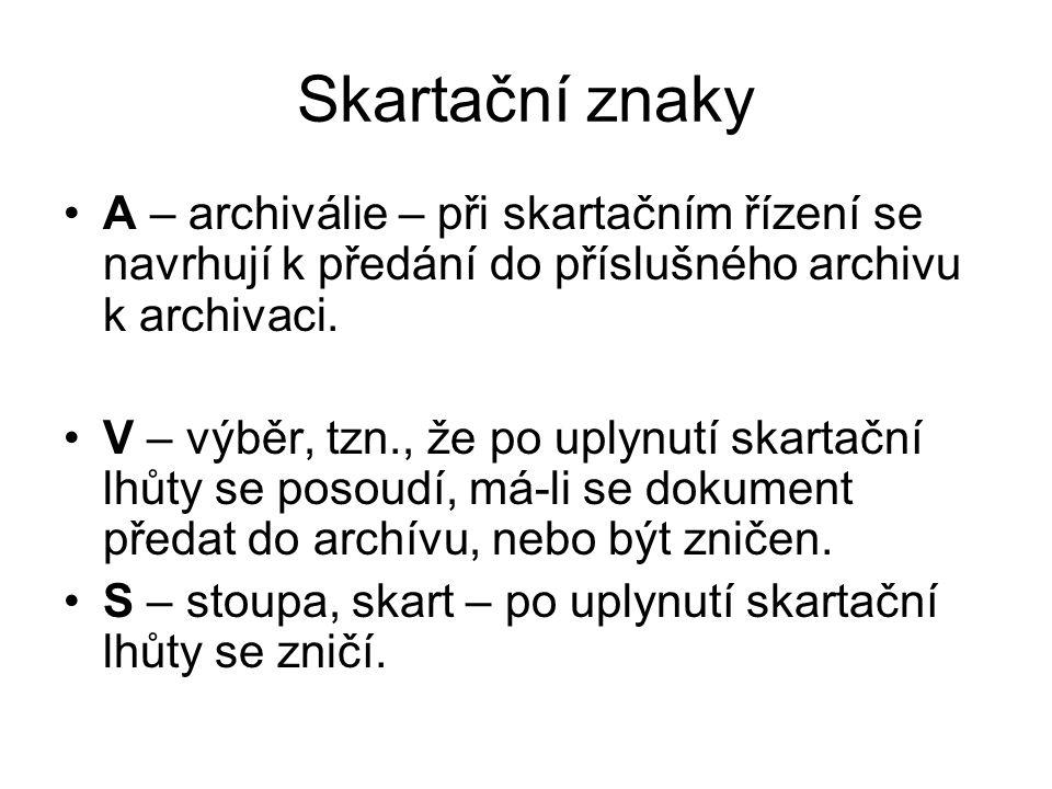 Skartační znaky •A – archiválie – při skartačním řízení se navrhují k předání do příslušného archivu k archivaci.