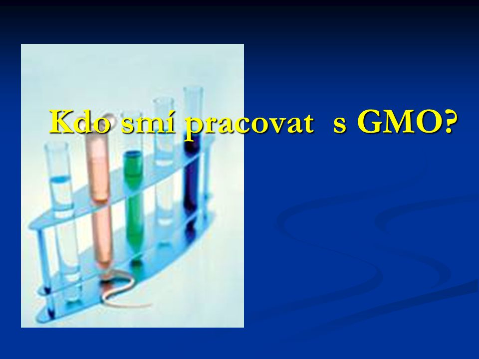 Kdo smí pracovat s GMO?