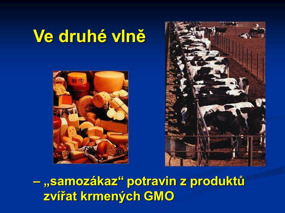 """Ve druhé vlně – """"samozákaz potravin z produktů zvířat krmených GMO zvířat krmených GMO"""
