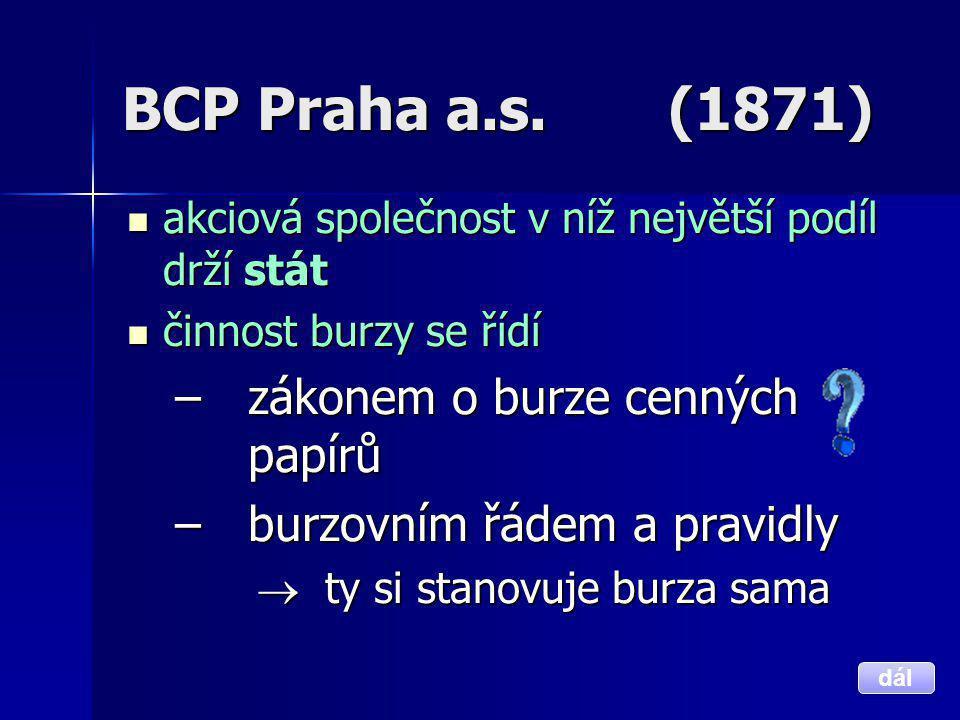 BCP Praha a.s. (1871)  akciová společnost v níž největší podíl drží stát  činnost burzy se řídí –zákonem o burze cenných papírů –burzovním řádem a p