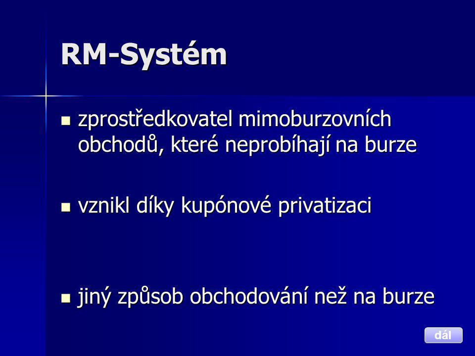 RM-Systém  zprostředkovatel mimoburzovních obchodů, které neprobíhají na burze  vznikl díky kupónové privatizaci  jiný způsob obchodování než na bu
