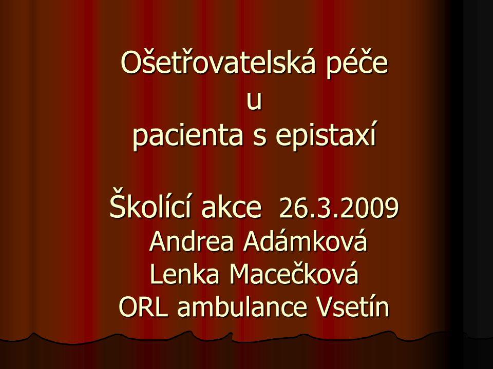 Ošetřovatelská péče u pacienta s epistaxí Školící akce 26.3.2009 Andrea Adámková Lenka Macečková ORL ambulance Vsetín
