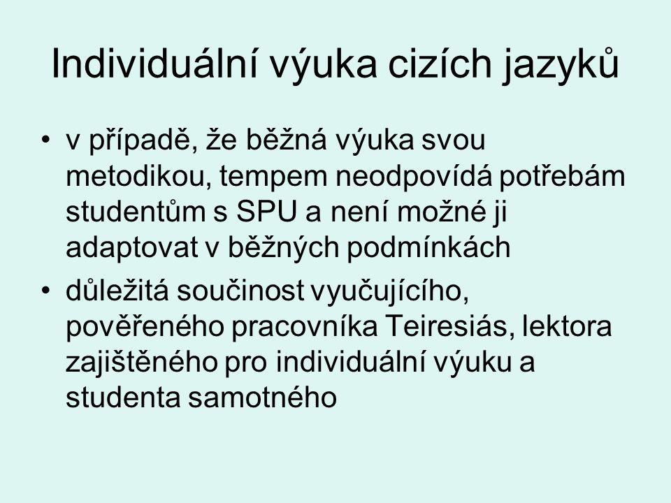 Individuální výuka cizích jazyků •v případě, že běžná výuka svou metodikou, tempem neodpovídá potřebám studentům s SPU a není možné ji adaptovat v běž
