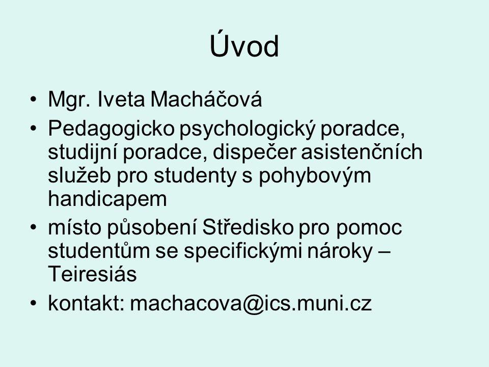 Úvod •Mgr. Iveta Macháčová •Pedagogicko psychologický poradce, studijní poradce, dispečer asistenčních služeb pro studenty s pohybovým handicapem •mís