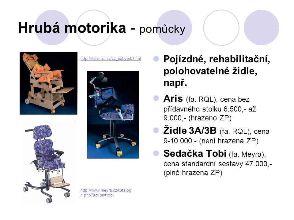 Hrubá motorika - pomůcky  Pojízdné, rehabilitační, polohovatelné židle, např.  Aris (fa. RQL), cena bez přídavného stolku 6.500,- až 9.000,- (hrazen