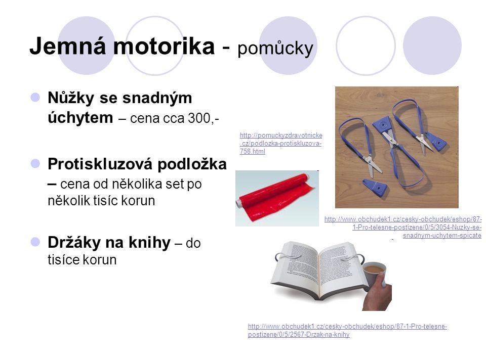 Jemná motorika - pomůcky  Nůžky se snadným úchytem – cena cca 300,-  Protiskluzová podložka – cena od několika set po několik tisíc korun  Držáky n