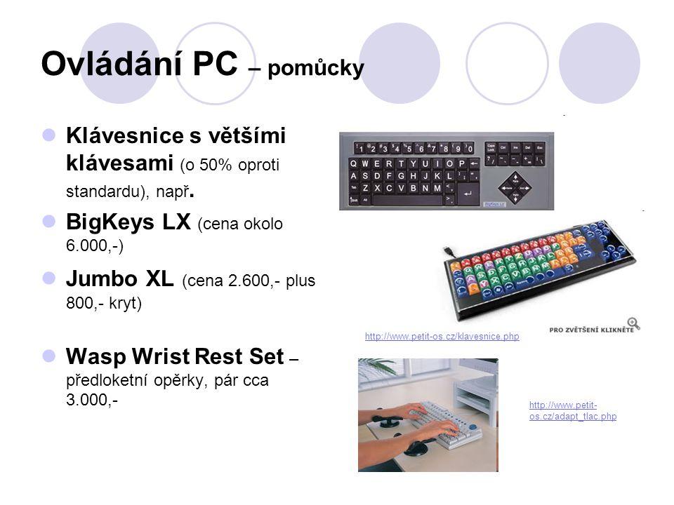 Ovládání PC – pomůcky  Klávesnice s většími klávesami (o 50% oproti standardu), např.  BigKeys LX (cena okolo 6.000,-)  Jumbo XL (cena 2.600,- plus