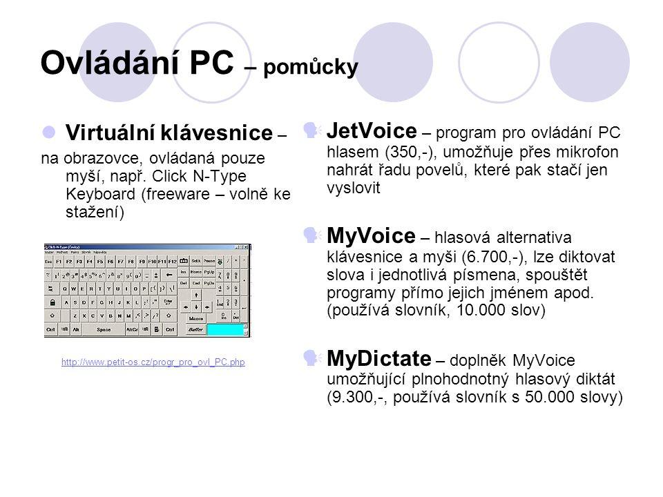 Ovládání PC – pomůcky  Virtuální klávesnice – na obrazovce, ovládaná pouze myší, např. Click N-Type Keyboard (freeware – volně ke stažení)  JetVoice