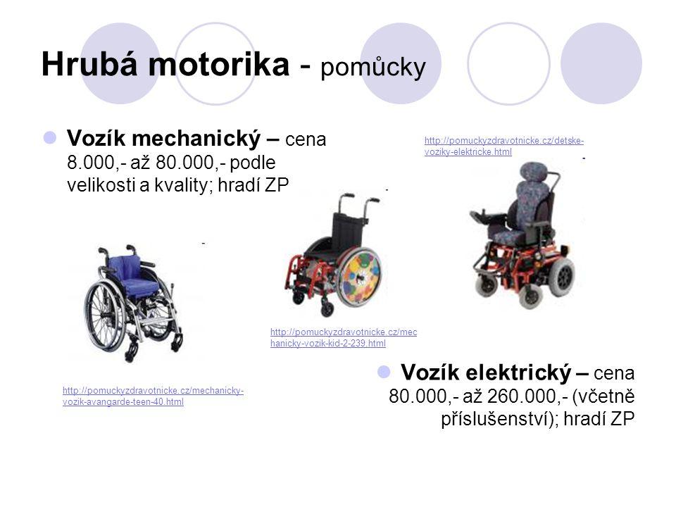 Hrubá motorika - pomůcky  Vozík mechanický – cena 8.000,- až 80.000,- podle velikosti a kvality; hradí ZP  Vozík elektrický – cena 80.000,- až 260.0
