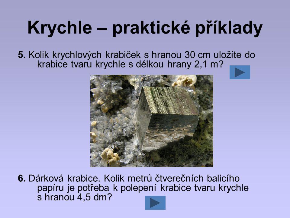 Krychle – praktické příklady 5. Kolik krychlových krabiček s hranou 30 cm uložíte do krabice tvaru krychle s délkou hrany 2,1 m? 6. Dárková krabice. K