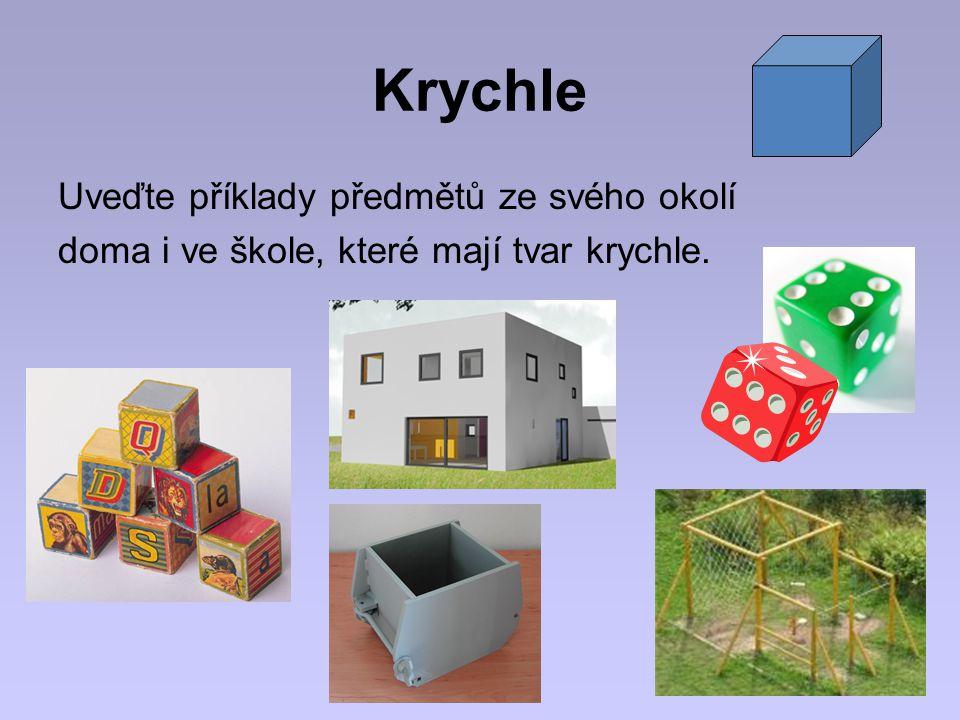Krychle Uveďte příklady předmětů ze svého okolí doma i ve škole, které mají tvar krychle.