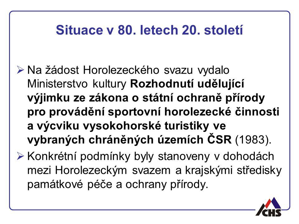 Situace v 80. letech 20. století  Na žádost Horolezeckého svazu vydalo Ministerstvo kultury Rozhodnutí udělující výjimku ze zákona o státní ochraně p