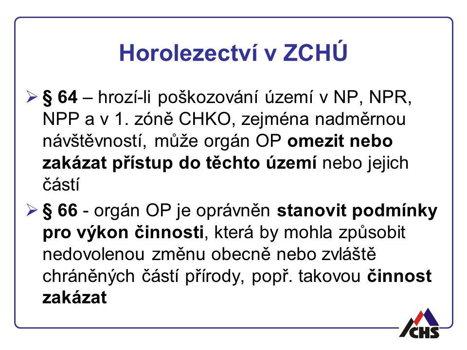 Horolezectví v ZCHÚ  § 64 – hrozí-li poškozování území v NP, NPR, NPP a v 1. zóně CHKO, zejména nadměrnou návštěvností, může orgán OP omezit nebo zak
