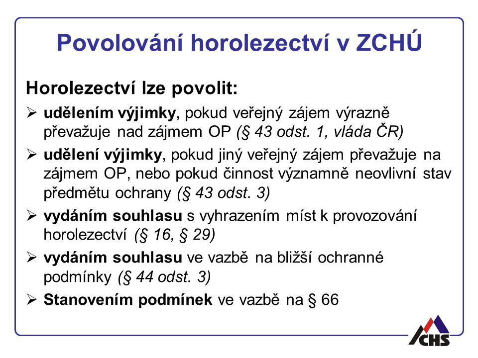 Povolování horolezectví v ZCHÚ Horolezectví lze povolit:  udělením výjimky, pokud veřejný zájem výrazně převažuje nad zájmem OP (§ 43 odst. 1, vláda