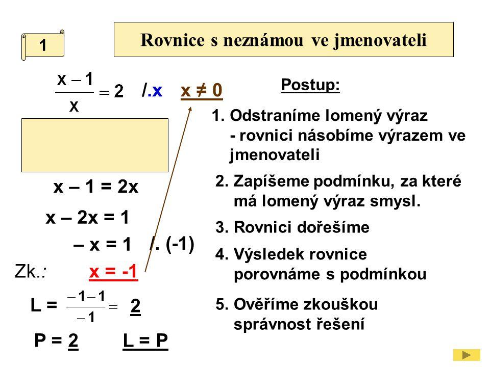Vyřeš rovnici, zapiš podmínky a proveď zkoušku /.xx ≠ 0 2 + x = 3 - 4x x + 4x = 3 - 2 5x = 1 /: 5 x = 0,2 Zk.: L = P = L = P 10 + 1 = 11 15 - 4 =11 2 xxxx