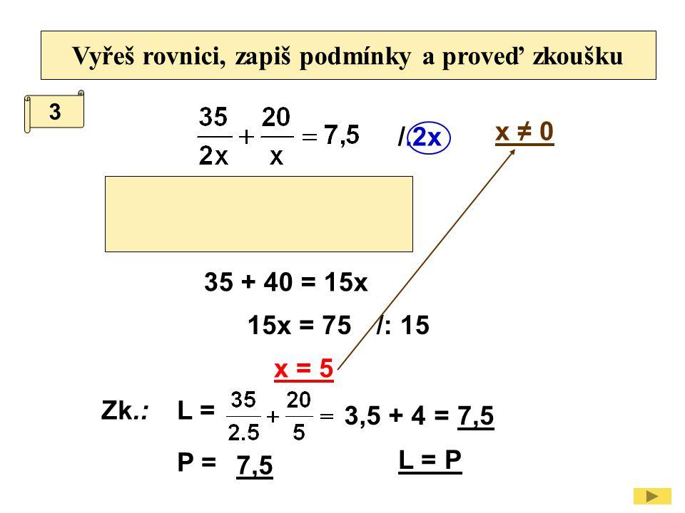 4 Vyřeš rovnici, zapiš podmínky a proveď zkoušku /.8y y ≠ 0 16 + 3y = 28 3y = 12/: 3 y = 4 Zk.:L = P = L = P 4