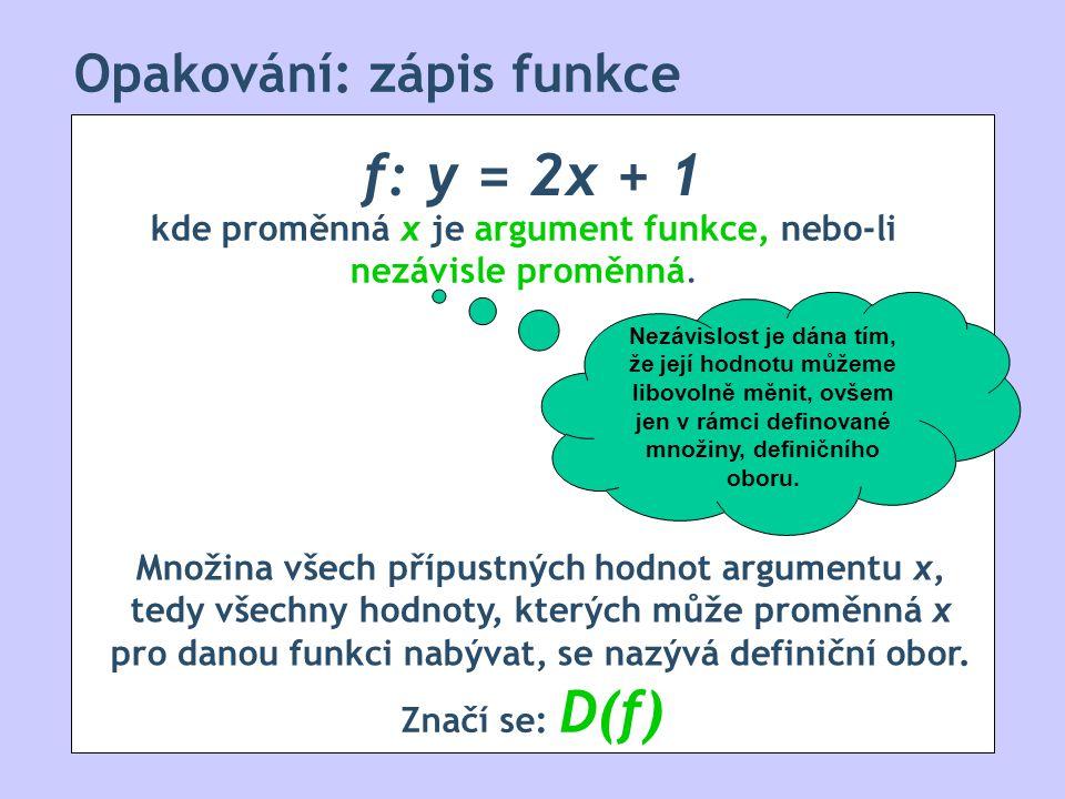 Opakování: obor hodnot Ke všem přípustným hodnotám argumentu x, přísluší právě jedna funkční hodnota.