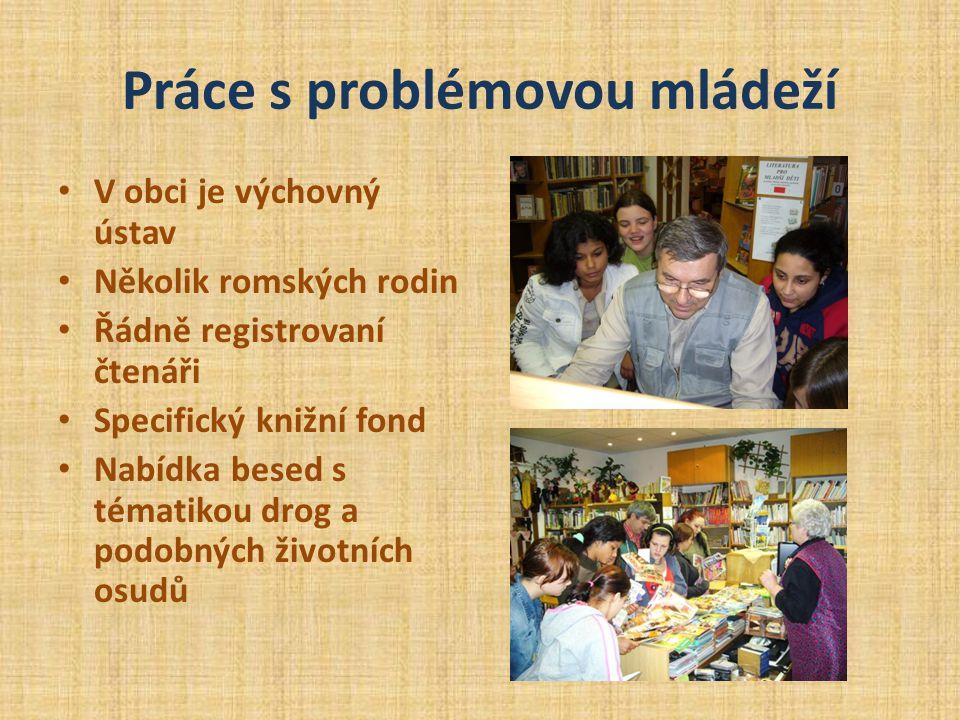 Práce s problémovou mládeží • V obci je výchovný ústav • Několik romských rodin • Řádně registrovaní čtenáři • Specifický knižní fond • Nabídka besed s tématikou drog a podobných životních osudů