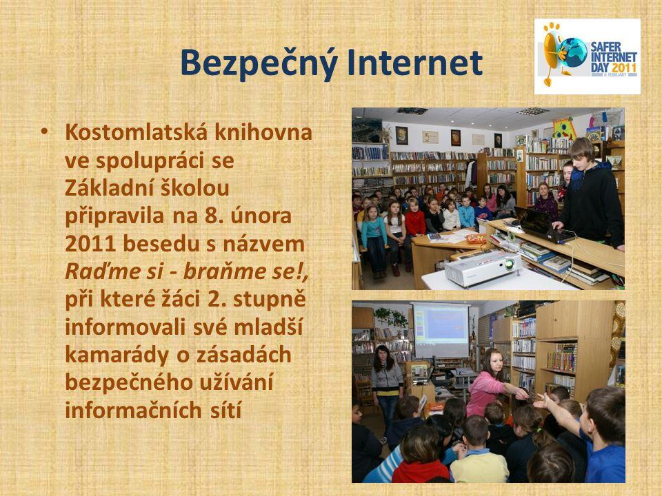 Bezpečný Internet • Kostomlatská knihovna ve spolupráci se Základní školou připravila na 8. února 2011 besedu s názvem Raďme si - braňme se!, při kter