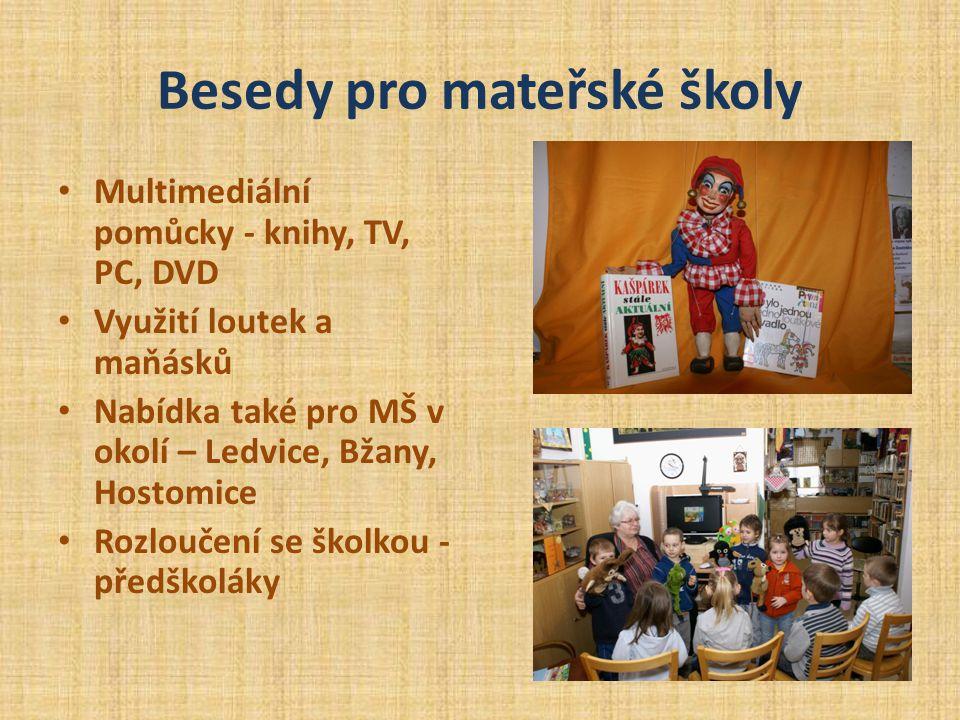 Besedy pro mateřské školy • Multimediální pomůcky - knihy, TV, PC, DVD • Využití loutek a maňásků • Nabídka také pro MŠ v okolí – Ledvice, Bžany, Host