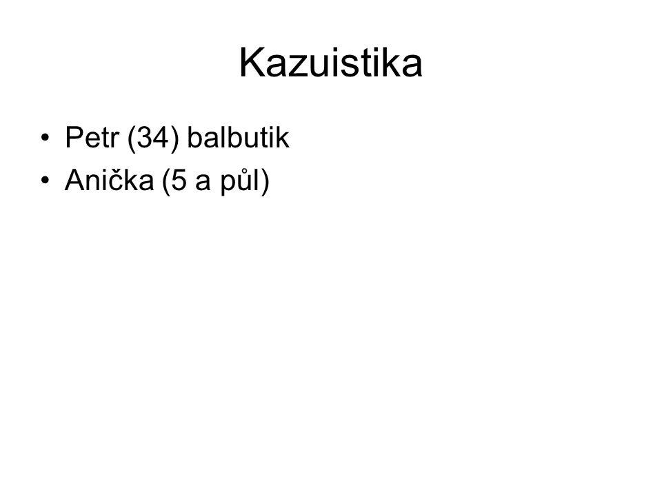 Kazuistika •Petr (34) balbutik •Anička (5 a půl)