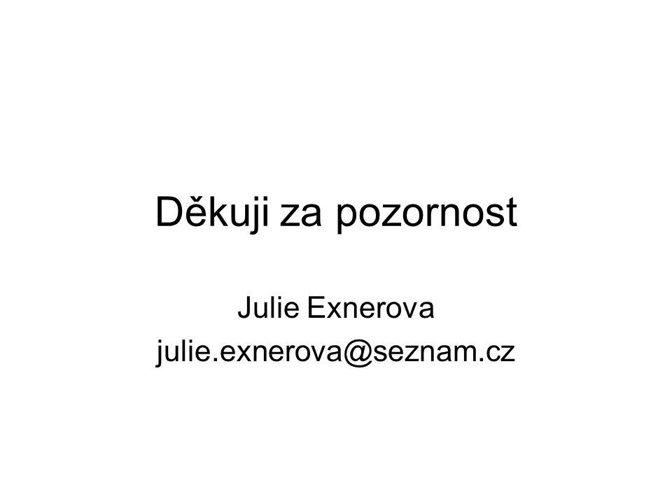 Děkuji za pozornost Julie Exnerova julie.exnerova@seznam.cz