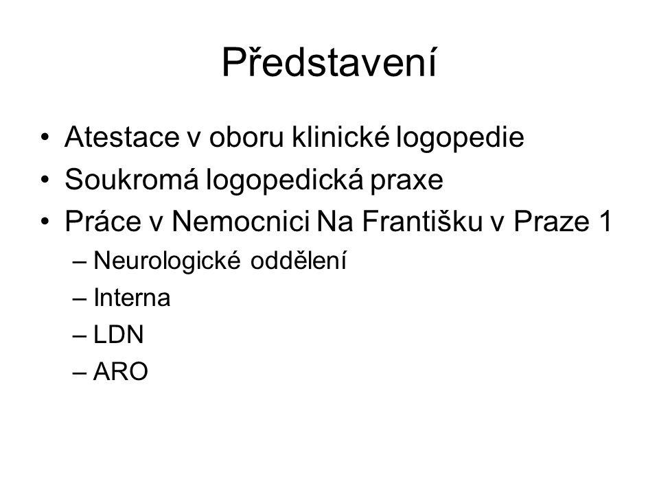 Představení •Atestace v oboru klinické logopedie •Soukromá logopedická praxe •Práce v Nemocnici Na Františku v Praze 1 –Neurologické oddělení –Interna –LDN –ARO