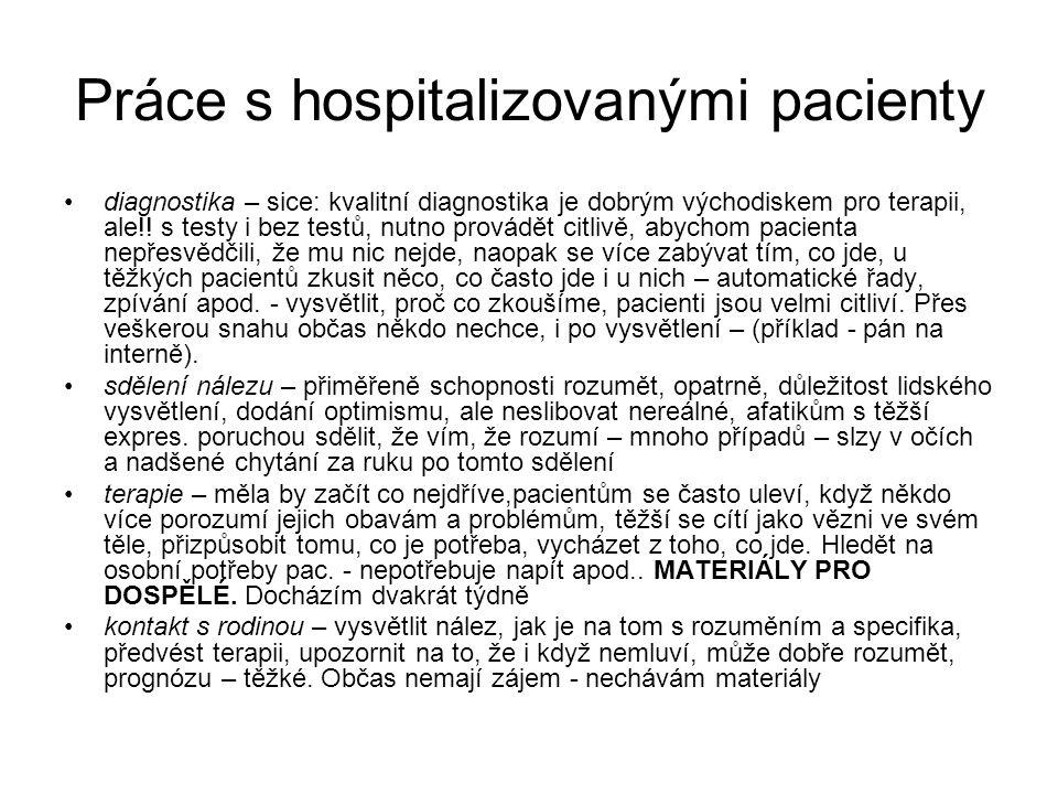 Práce s hospitalizovanými pacienty •diagnostika – sice: kvalitní diagnostika je dobrým východiskem pro terapii, ale!! s testy i bez testů, nutno prová