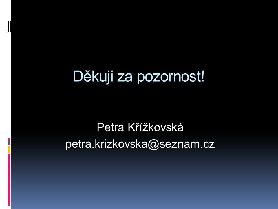 Děkuji za pozornost! Petra Křížkovská petra.krizkovska@seznam.cz