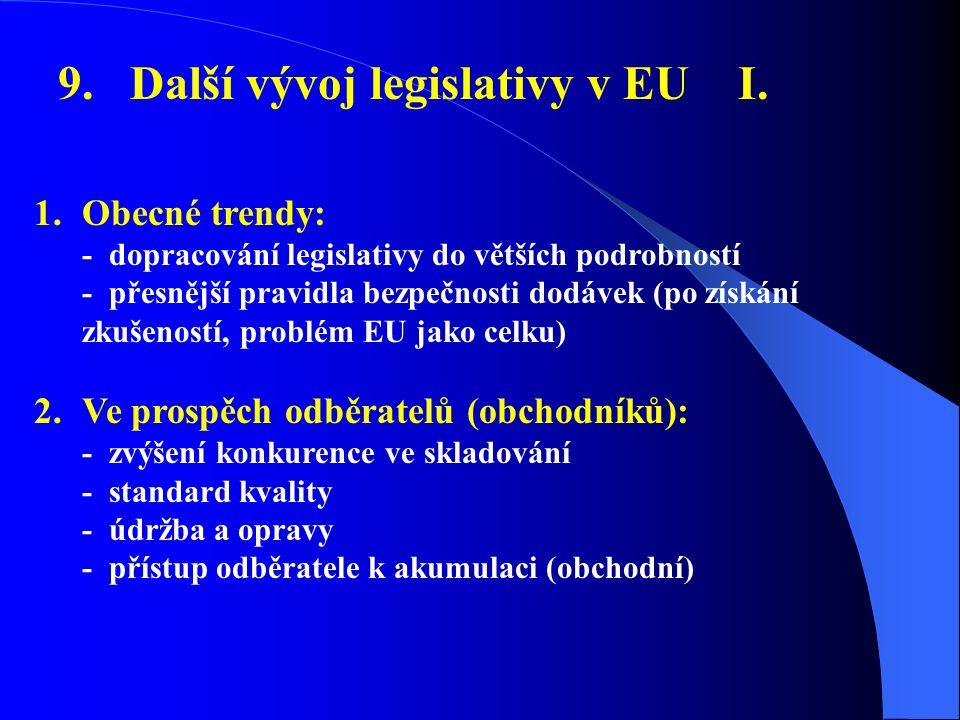 9. Další vývoj legislativy v EU I. 1.Obecné trendy: - dopracování legislativy do větších podrobností - přesnější pravidla bezpečnosti dodávek (po získ