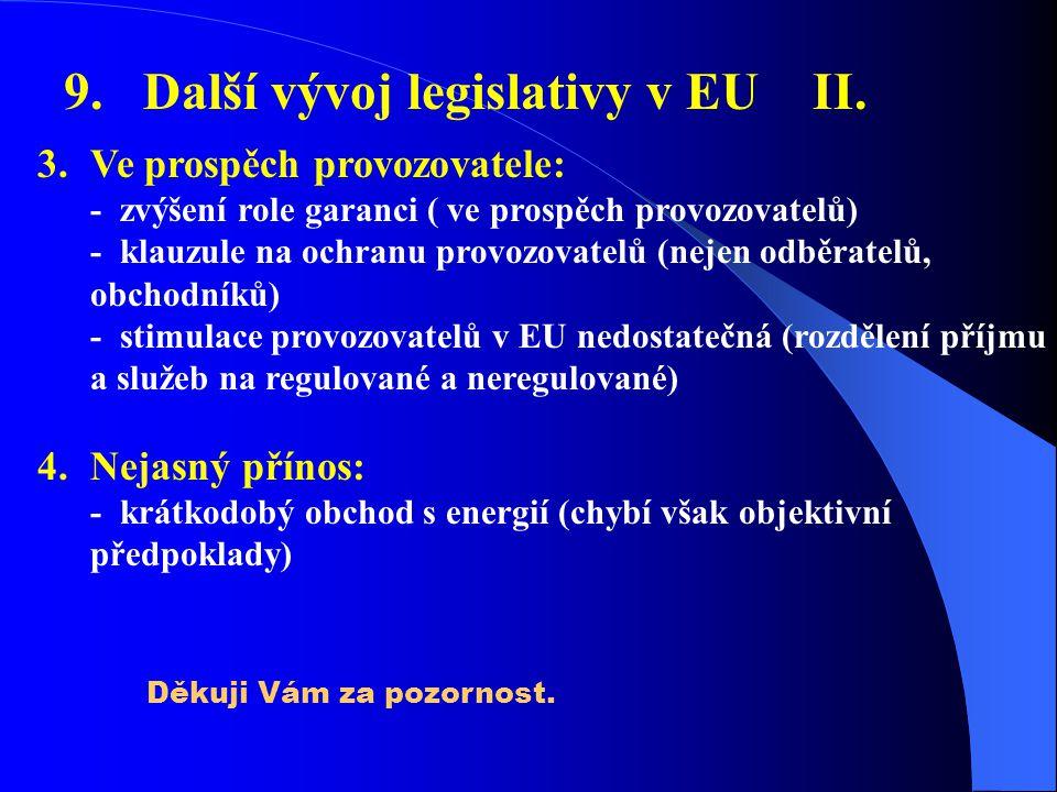 9. Další vývoj legislativy v EU II. 3.Ve prospěch provozovatele: - zvýšení role garanci ( ve prospěch provozovatelů) - klauzule na ochranu provozovate