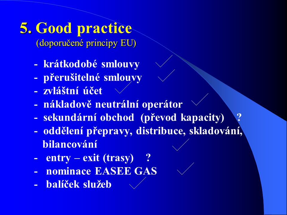 5. (doporučené principy EU) 5. Good practice (doporučené principy EU) - krátkodobé smlouvy - přerušitelné smlouvy - zvláštní účet - nákladově neutráln