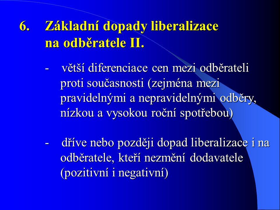 6.Základní dopady liberalizace na odběratele II. - větší diferenciace cen mezi odběrateli proti současnosti (zejména mezi pravidelnými a nepravidelným
