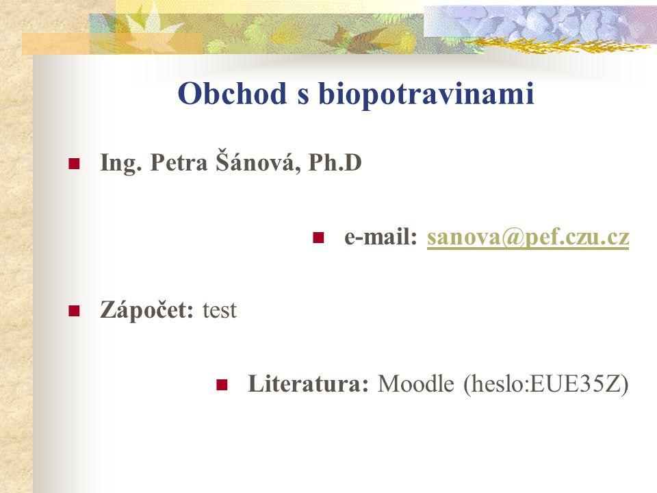 Obchod s biopotravinami  Ing. Petra Šánová, Ph.D  e-mail: sanova@pef.czu.czsanova@pef.czu.cz  Zápočet: test  Literatura: Moodle (heslo:EUE35Z)