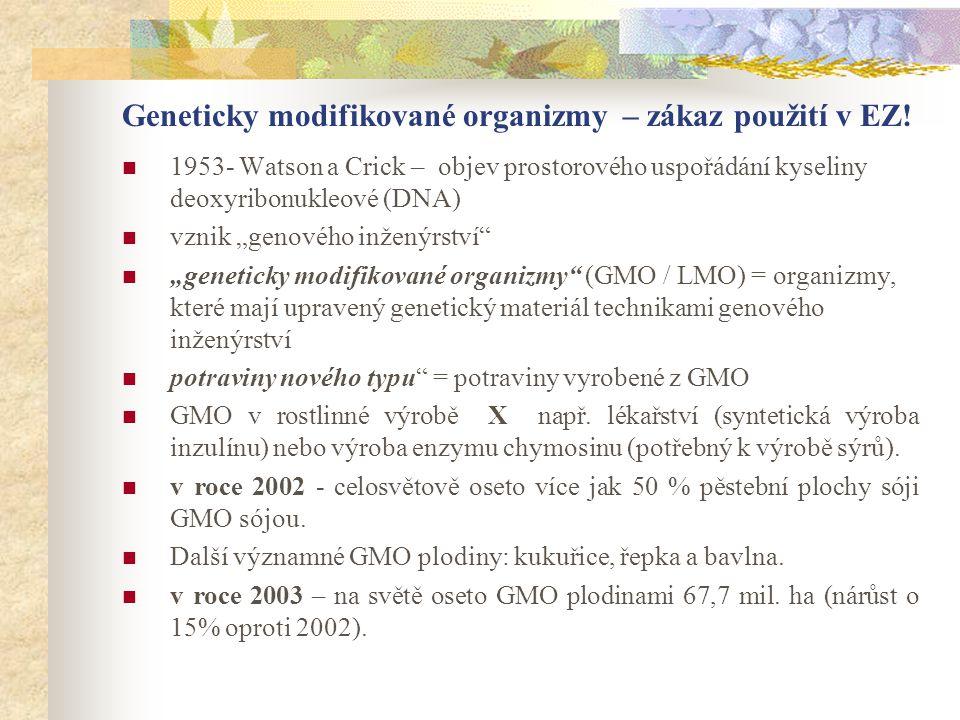 Geneticky modifikované organizmy – zákaz použití v EZ!  1953- Watson a Crick – objev prostorového uspořádání kyseliny deoxyribonukleové (DNA)  vznik