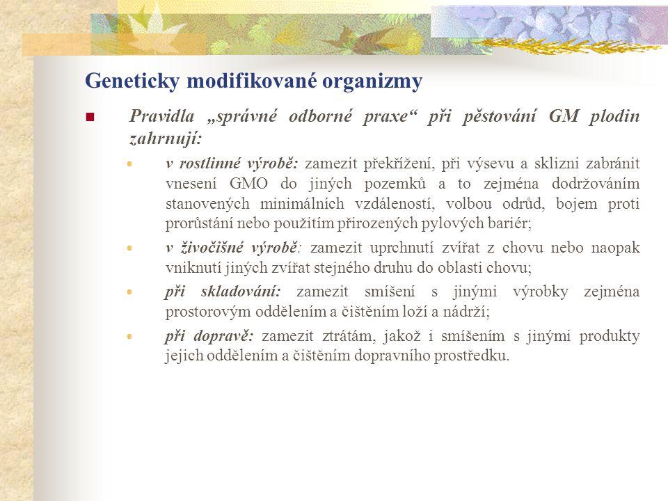 """Geneticky modifikované organizmy  Pravidla """"správné odborné praxe"""" při pěstování GM plodin zahrnují:  v rostlinné výrobě: zamezit překřížení, při vý"""