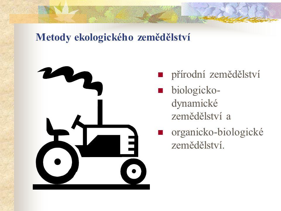 Metody ekologického zemědělství  přírodní zemědělství  biologicko- dynamické zemědělství a  organicko-biologické zemědělství.