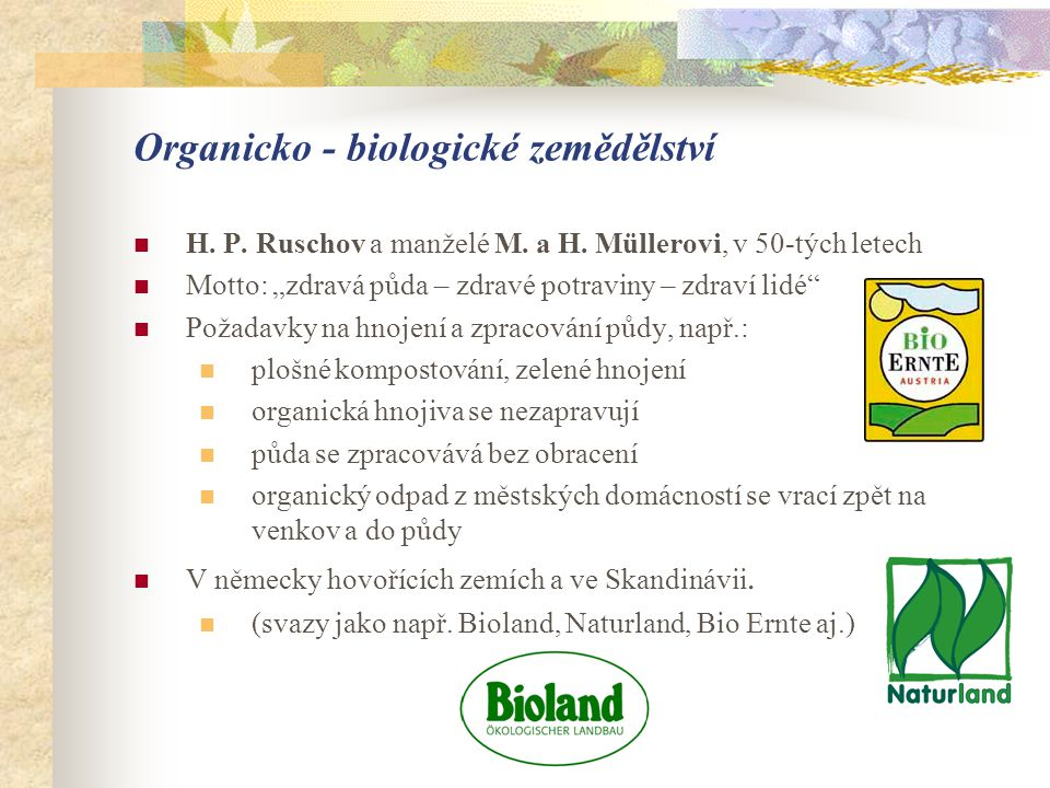 """Organicko - biologické zemědělství  H. P. Ruschov a manželé M. a H. Müllerovi, v 50-tých letech  Motto: """"zdravá půda – zdravé potraviny – zdraví lid"""