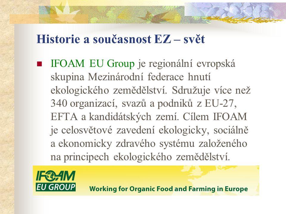 Historie a současnost EZ – svět  IFOAM EU Group je regionální evropská skupina Mezinárodní federace hnutí ekologického zemědělství. Sdružuje více než