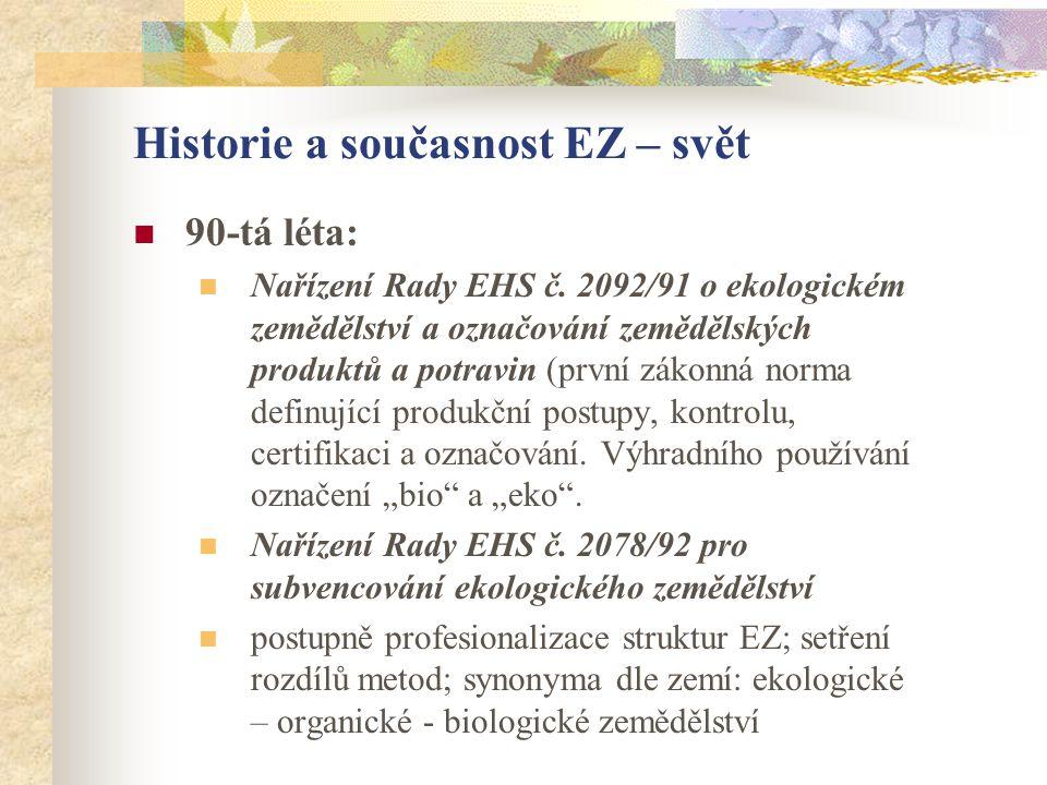 Historie a současnost EZ – svět  90-tá léta:  Nařízení Rady EHS č. 2092/91 o ekologickém zemědělství a označování zemědělských produktů a potravin (