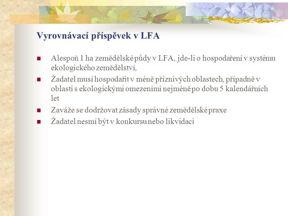 Vyrovnávací příspěvek v LFA  Alespoň 1 ha zemědělské půdy v LFA, jde-li o hospodaření v systému ekologického zemědělství,  Žadatel musí hospodařit v