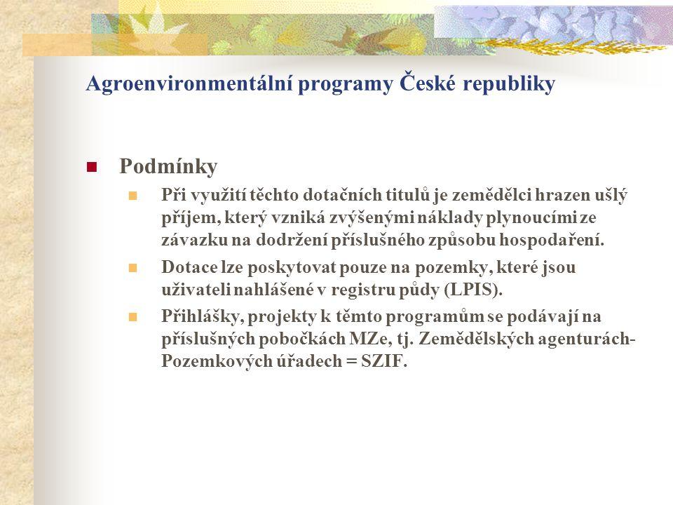 Agroenvironmentální programy České republiky  Podmínky  Při využití těchto dotačních titulů je zemědělci hrazen ušlý příjem, který vzniká zvýšenými