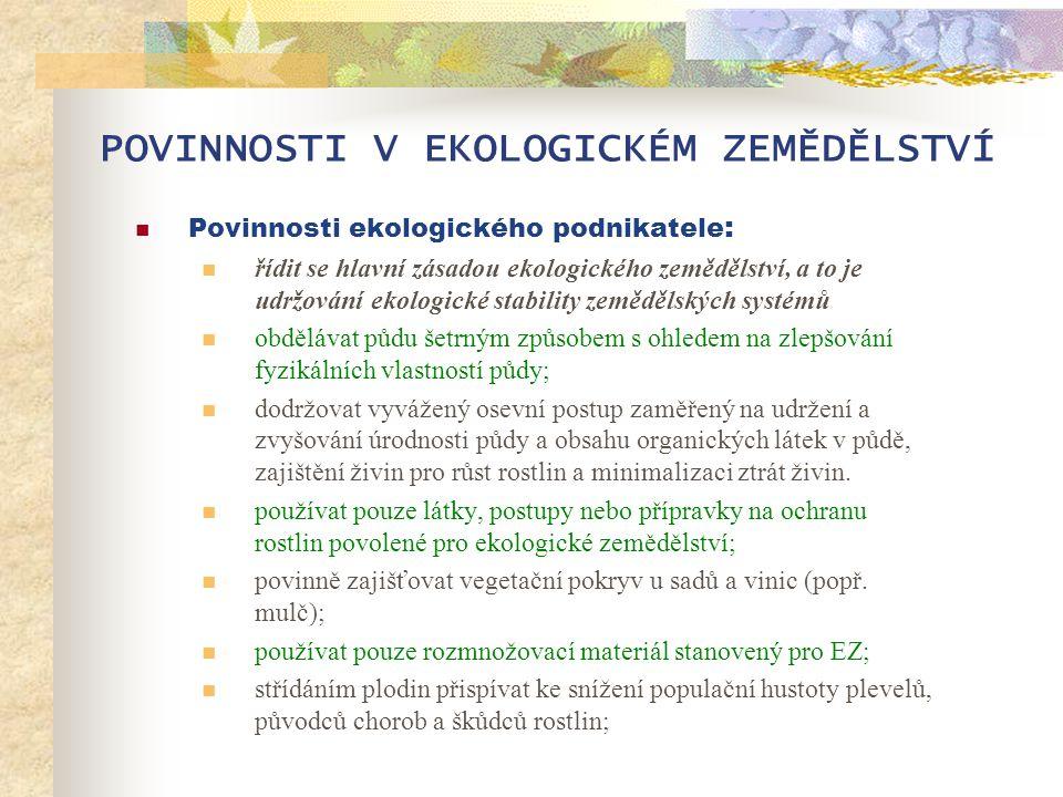 POVINNOSTI V EKOLOGICKÉM ZEMĚDĚLSTVÍ  Povinnosti ekologického podnikatele :  řídit se hlavní zásadou ekologického zemědělství, a to je udržování eko