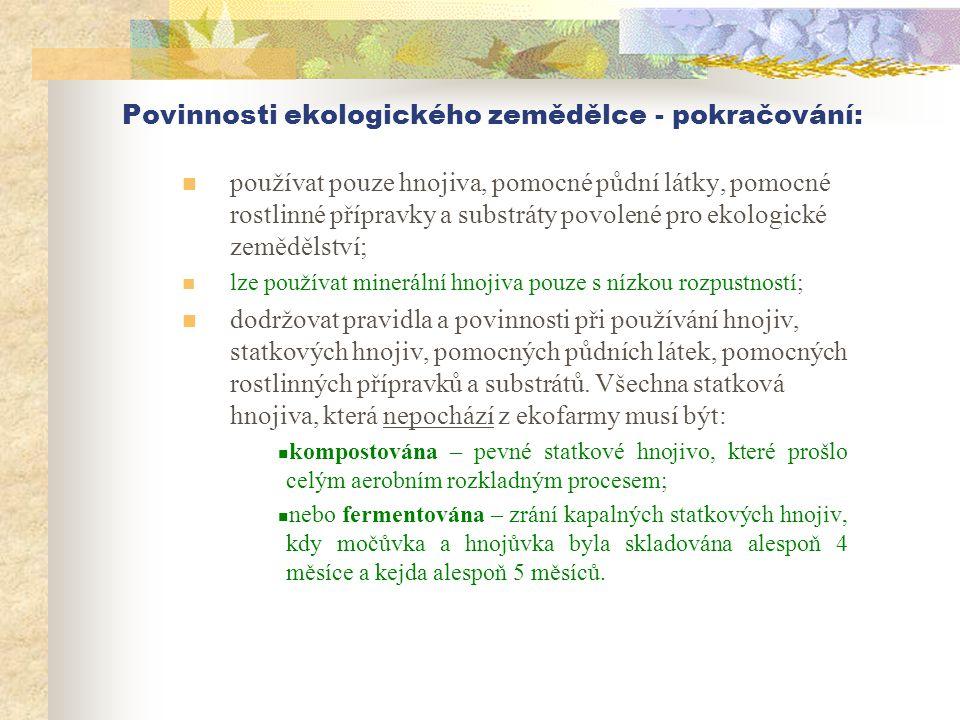 Povinnosti ekologického zemědělce - pokračování:  používat pouze hnojiva, pomocné půdní látky, pomocné rostlinné přípravky a substráty povolené pro e