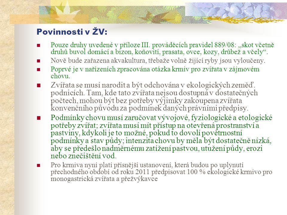"""Povinnosti v ŽV:  Pouze druhy uvedené v příloze III. prováděcích pravidel 889/08: """"skot včetně druhů buvol domácí a bizon, koňovití, prasata, ovce, k"""