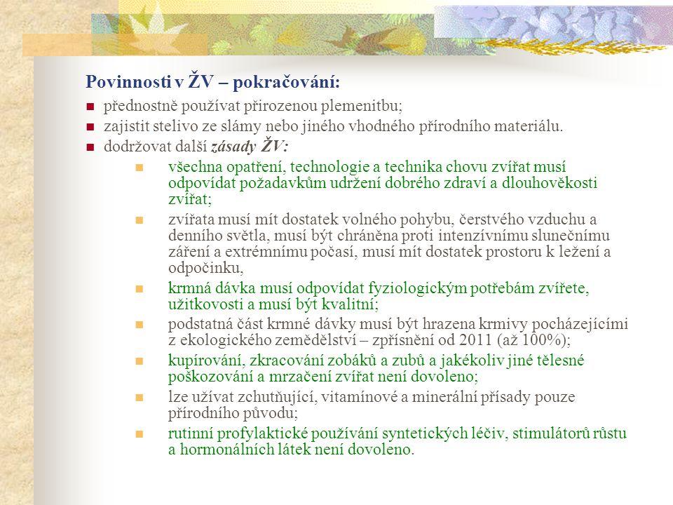 Povinnosti v ŽV – pokračování:  přednostně používat přirozenou plemenitbu;  zajistit stelivo ze slámy nebo jiného vhodného přírodního materiálu.  d