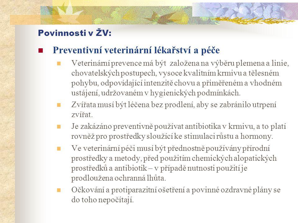 Povinnosti v ŽV:  Preventivní veterinární lékařství a péče  Veterinární prevence má být založena na výběru plemena a linie, chovatelských postupech,